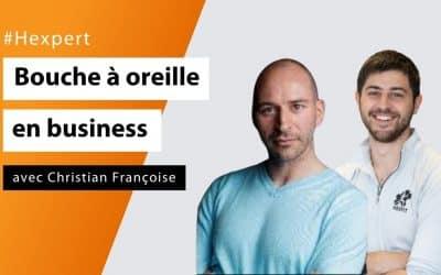 Le bouche-à-oreille en business avec Christian Françoise - #Hexpert
