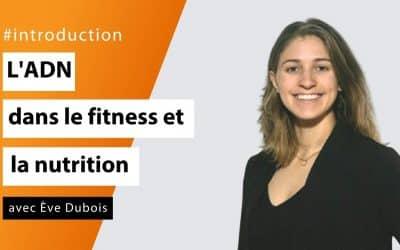 L'implication de l'ADN dans le fitness et la nutrition avec Ève Dubois - #Introduction