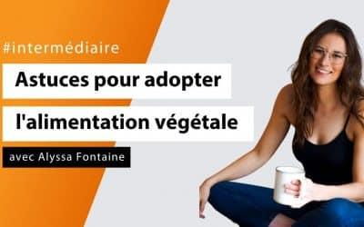 Astuces pratico-pratiques pour adopter une alimentation végétale avec Alyssa Fontaine - #Intermédiaire