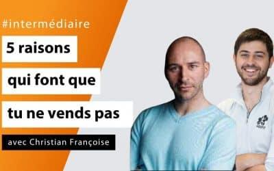 Les 5 raisons qui font que tu ne vends pas  avec Christian Françoise - #Intermédiaire