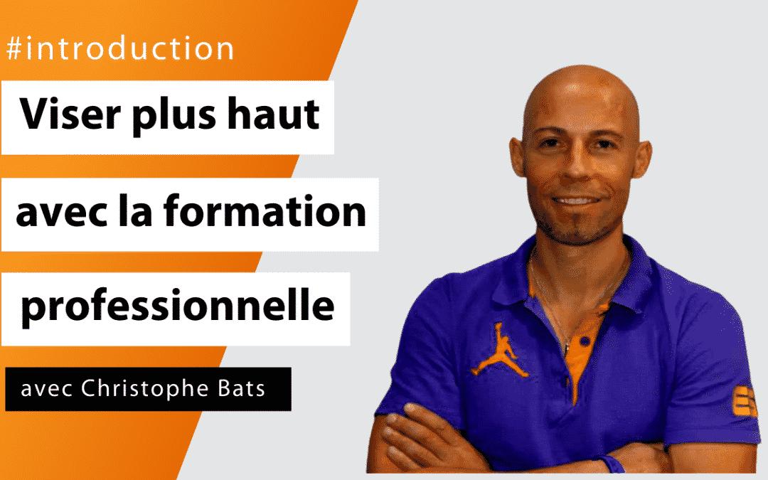#Introduction - Viser plus haut avec la formation professionnelle avec Christophe Bats