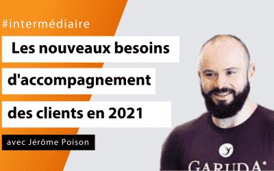 #Intermédiaire - Les nouveaux besoins d'accompagnement des clients en 2021 avec Jérôme Poison