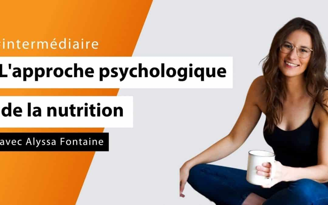 L'approche psychologique de la nutrition avec Alyssa Fontaine - #intermédiaire